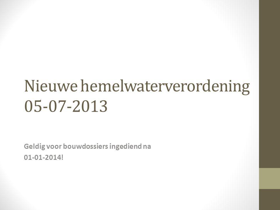 Nieuwe hemelwaterverordening 05-07-2013 Geldig voor bouwdossiers ingediend na 01-01-2014!
