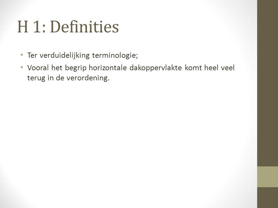H 1: Definities Ter verduidelijking terminologie; Vooral het begrip horizontale dakoppervlakte komt heel veel terug in de verordening.
