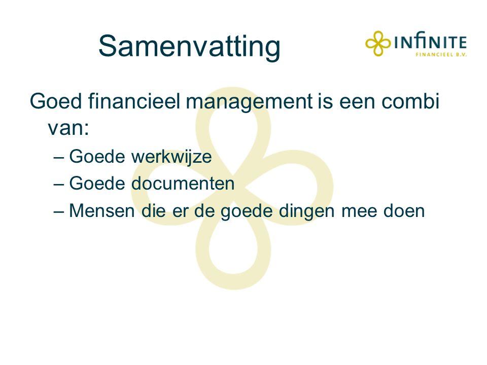 Samenvatting Goed financieel management is een combi van: –Goede werkwijze –Goede documenten –Mensen die er de goede dingen mee doen