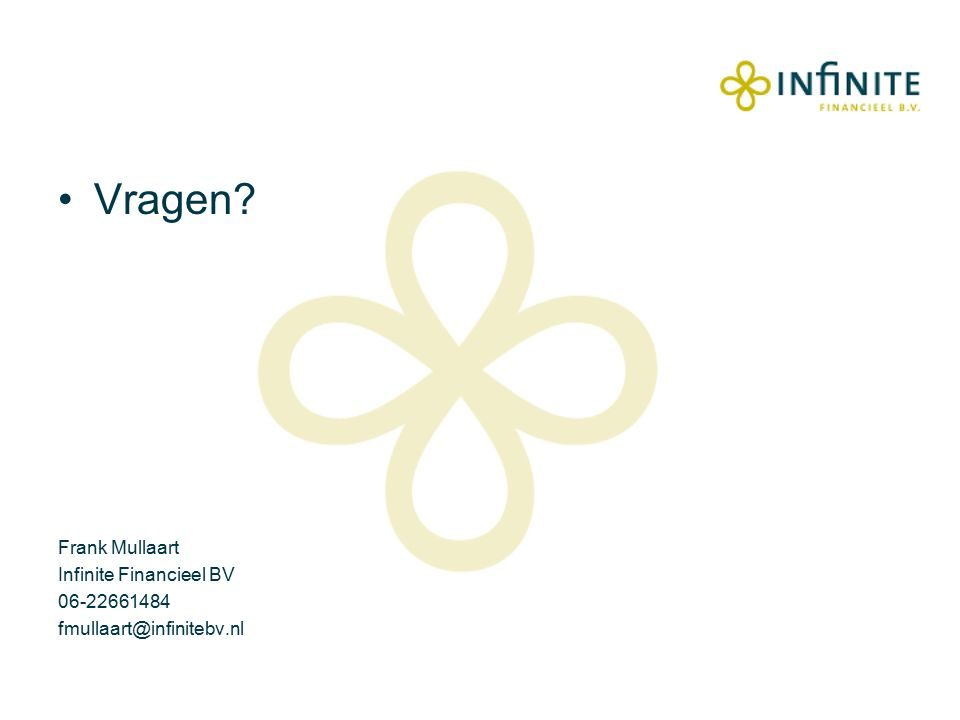 Vragen Frank Mullaart Infinite Financieel BV 06-22661484 fmullaart@infinitebv.nl