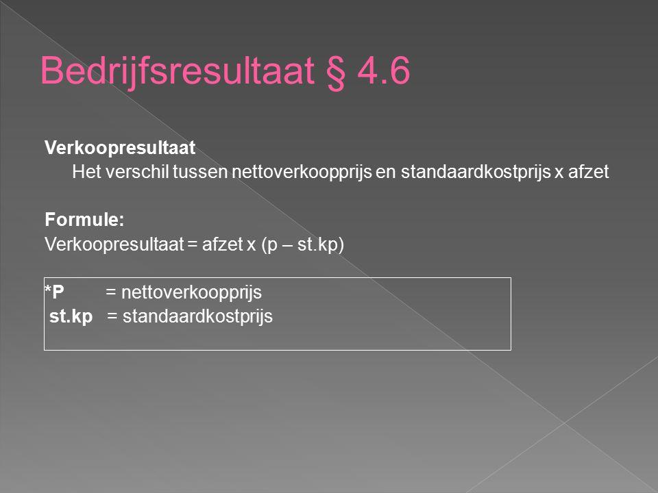 Verkoopresultaat Het verschil tussen nettoverkoopprijs en standaardkostprijs x afzet Formule: Verkoopresultaat = afzet x (p – st.kp) *P= nettoverkoopp