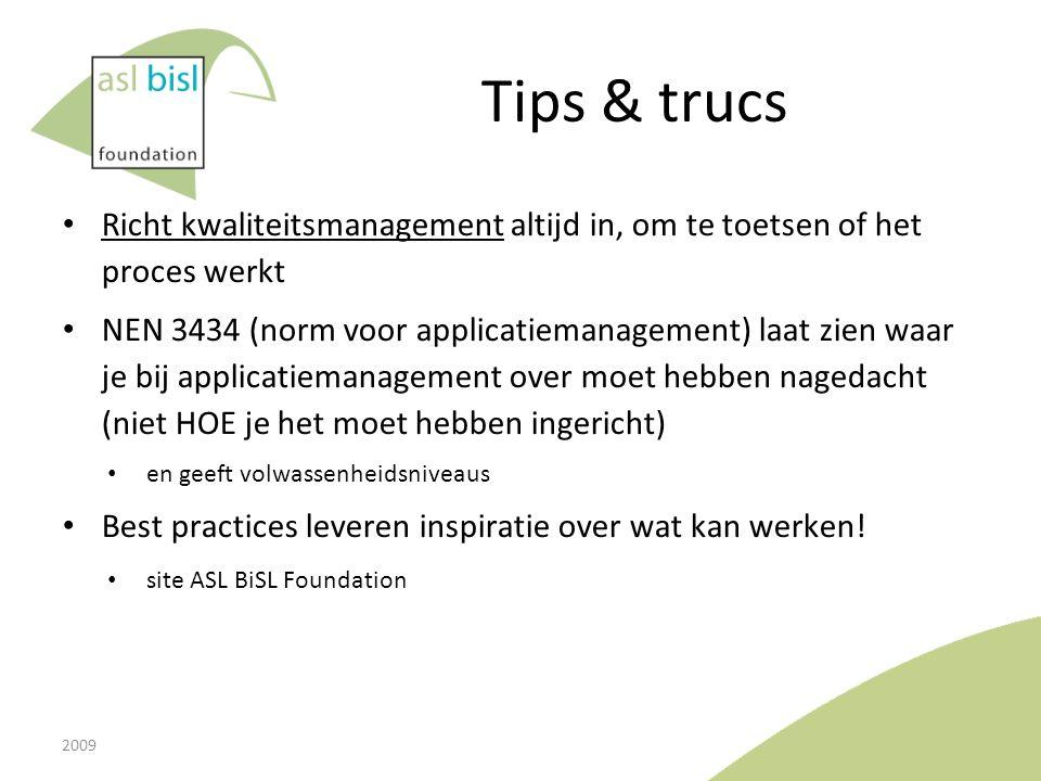 Tips & trucs Richt kwaliteitsmanagement altijd in, om te toetsen of het proces werkt NEN 3434 (norm voor applicatiemanagement) laat zien waar je bij a