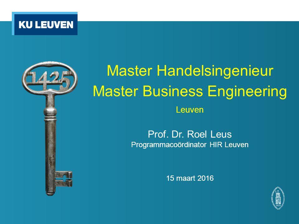 Master Handelsingenieur Master Business Engineering Leuven Prof. Dr. Roel Leus Programmacoördinator HIR Leuven 15 maart 2016