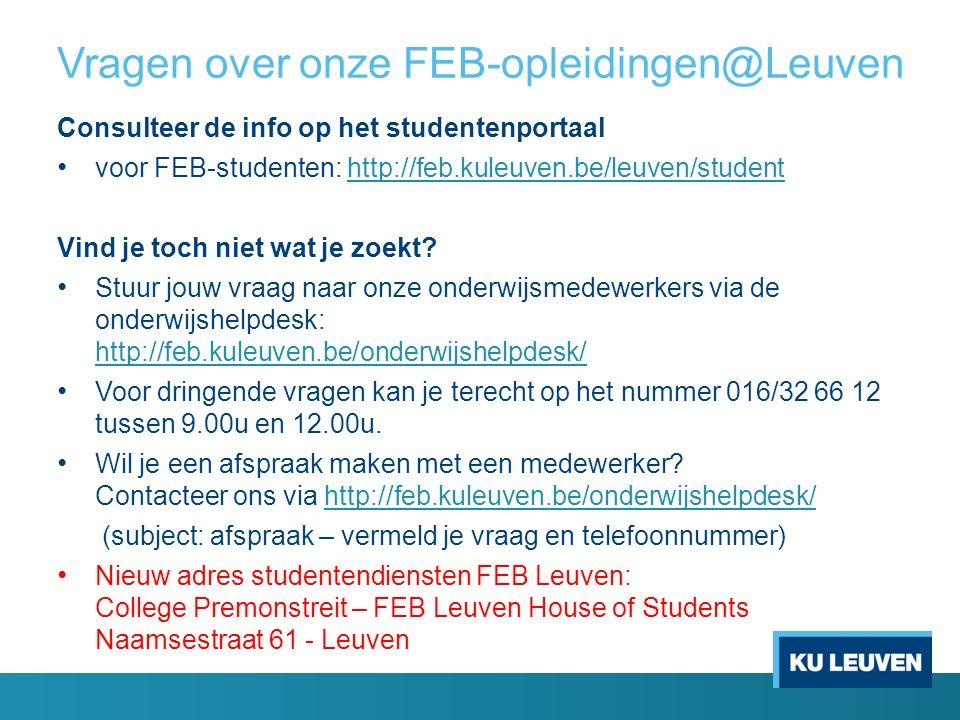 Vragen over onze FEB-opleidingen@Leuven Consulteer de info op het studentenportaal voor FEB-studenten: http://feb.kuleuven.be/leuven/studenthttp://feb.kuleuven.be/leuven/student Vind je toch niet wat je zoekt.