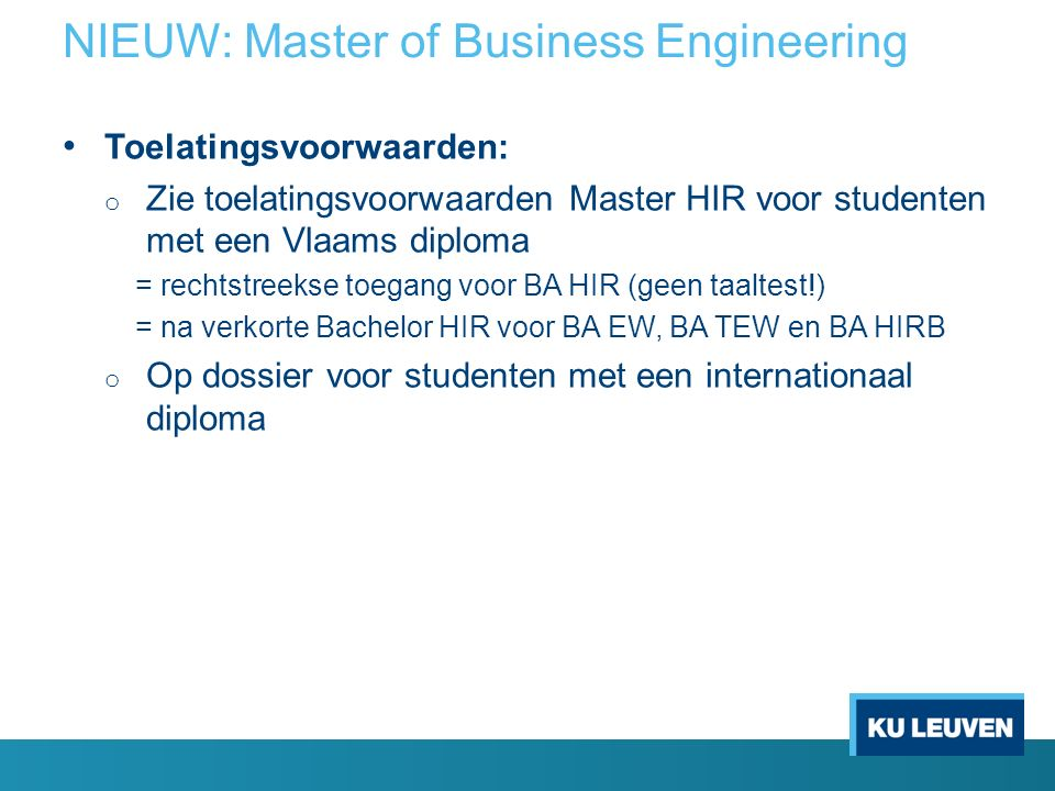 Double degree KU Leuven – UCL More information and application form: http://feb.kuleuven.be/leuven/student/buitenland/buitenland#Bidiplom ering http://feb.kuleuven.be/leuven/student/buitenland/buitenland#Bidiplom ering Contact person at FEB: Eline Willaert (Educational Office) Naamsestraat 61 (office 01.28) B-3000 Leuven Enquiries via the webform of the education help desk: http://feb.kuleuven.be/onderwijshelpdesk