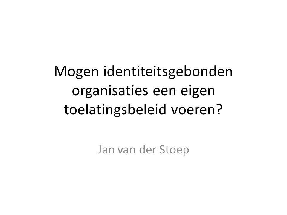 Mogen identiteitsgebonden organisaties een eigen toelatingsbeleid voeren Jan van der Stoep