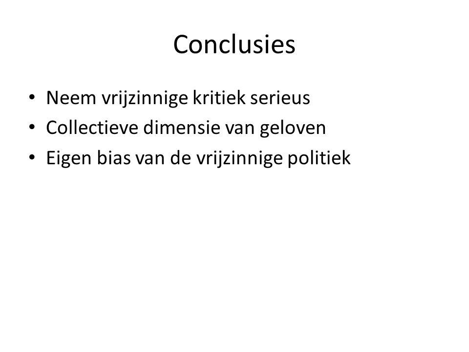 Conclusies Neem vrijzinnige kritiek serieus Collectieve dimensie van geloven Eigen bias van de vrijzinnige politiek