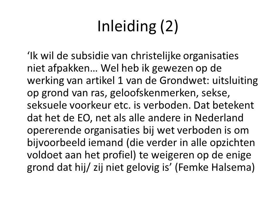 Inleiding (2) 'Ik wil de subsidie van christelijke organisaties niet afpakken… Wel heb ik gewezen op de werking van artikel 1 van de Grondwet: uitslui