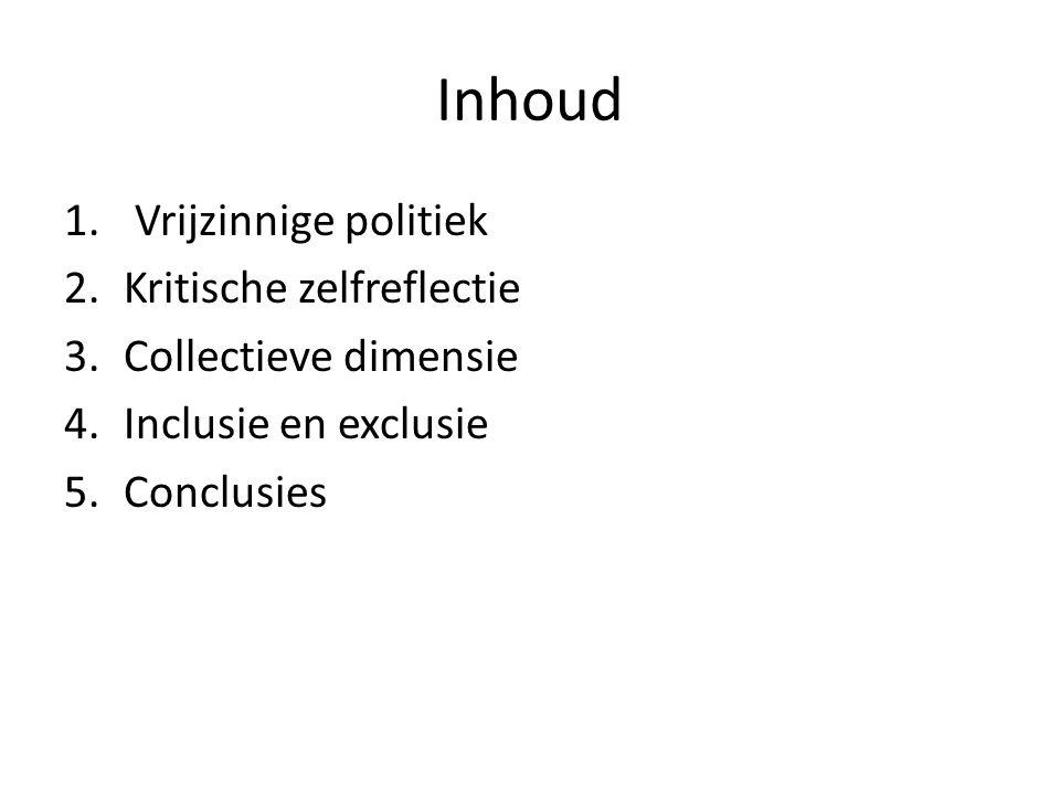 Inhoud 1. Vrijzinnige politiek 2.Kritische zelfreflectie 3.Collectieve dimensie 4.Inclusie en exclusie 5.Conclusies