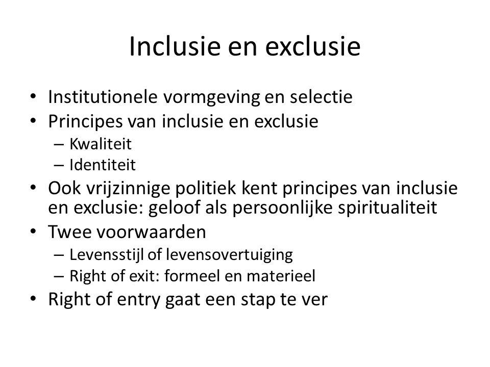 Inclusie en exclusie Institutionele vormgeving en selectie Principes van inclusie en exclusie – Kwaliteit – Identiteit Ook vrijzinnige politiek kent p