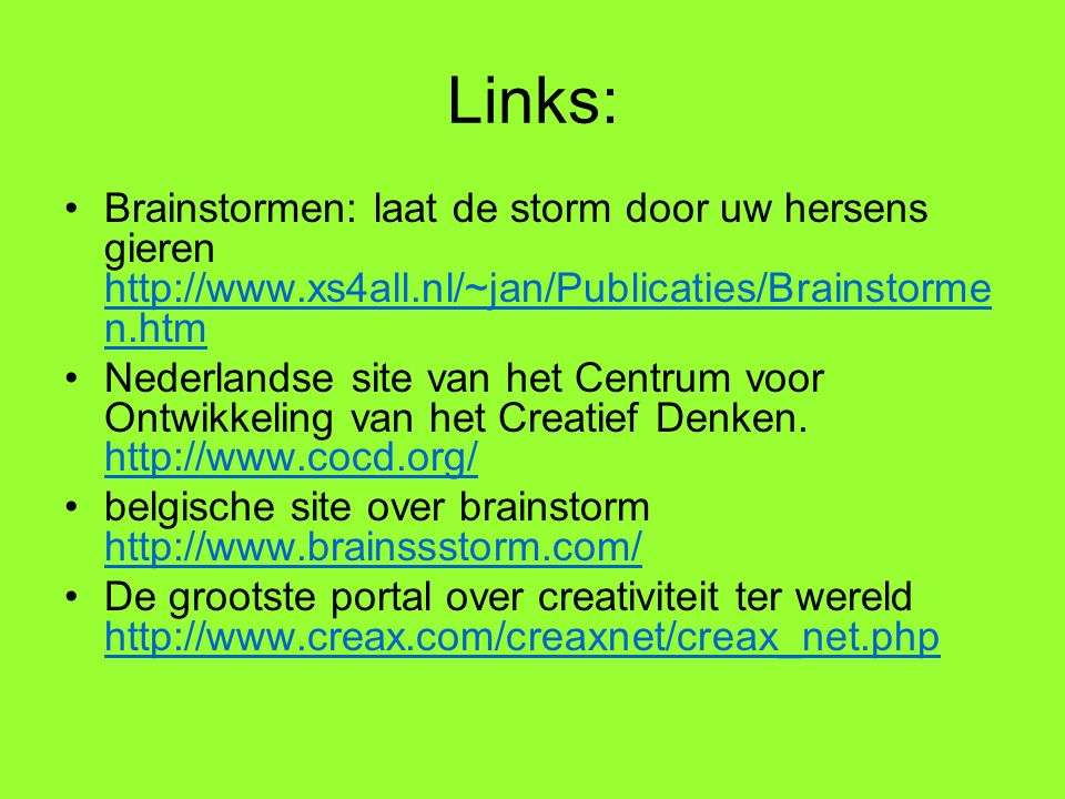 Links: Brainstormen: laat de storm door uw hersens gieren http://www.xs4all.nl/~jan/Publicaties/Brainstorme n.htm http://www.xs4all.nl/~jan/Publicatie