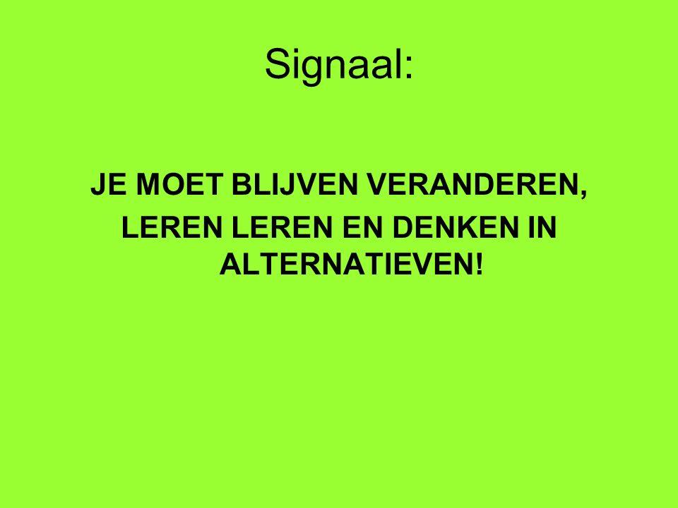 Signaal: JE MOET BLIJVEN VERANDEREN, LEREN LEREN EN DENKEN IN ALTERNATIEVEN!