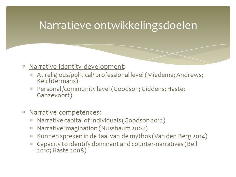  Narrative identity development:  At religious/political/ professional level (Miedema; Andrews; Kelchtermans)  Personal /community level (Goodson;