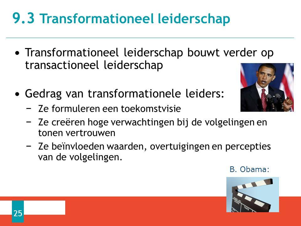 Transformationeel leiderschap bouwt verder op transactioneel leiderschap Gedrag van transformationele leiders: − Ze formuleren een toekomstvisie − Ze creëren hoge verwachtingen bij de volgelingen en tonen vertrouwen − Ze beïnvloeden waarden, overtuigingen en percepties van de volgelingen.
