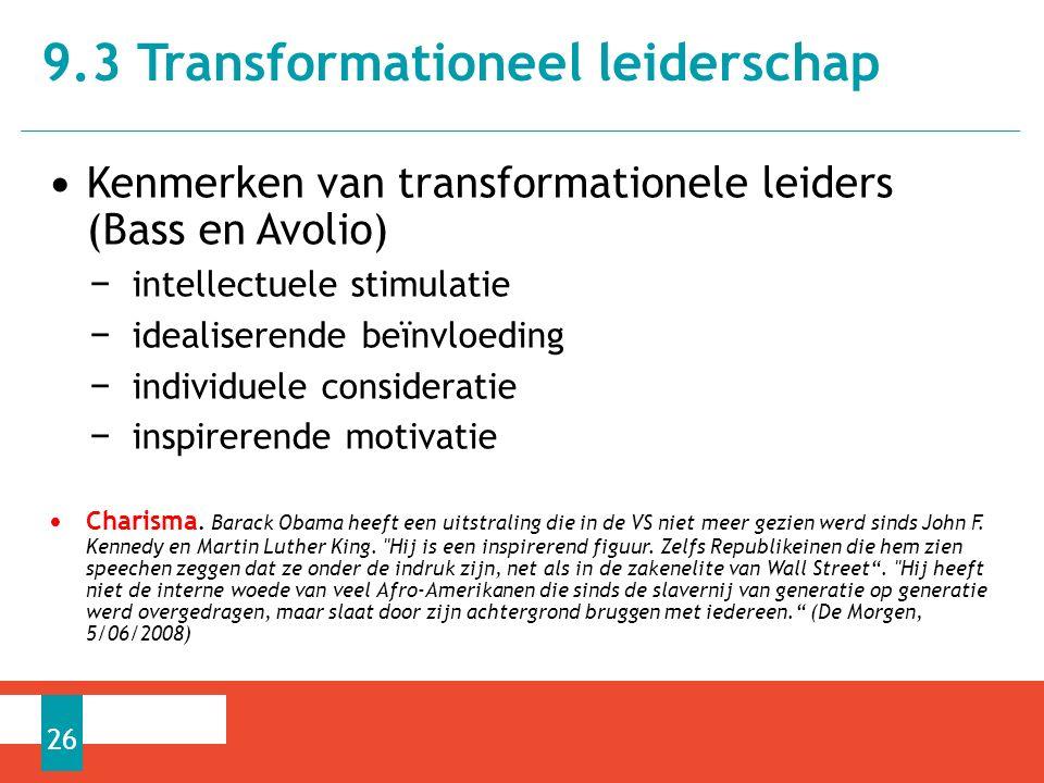 Kenmerken van transformationele leiders (Bass en Avolio) − intellectuele stimulatie − idealiserende beïnvloeding − individuele consideratie − inspirerende motivatie Charisma.