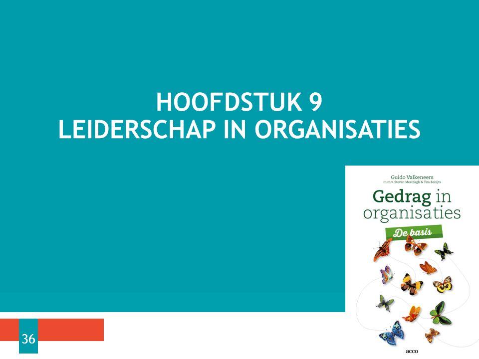 HOOFDSTUK 9 LEIDERSCHAP IN ORGANISATIES 36