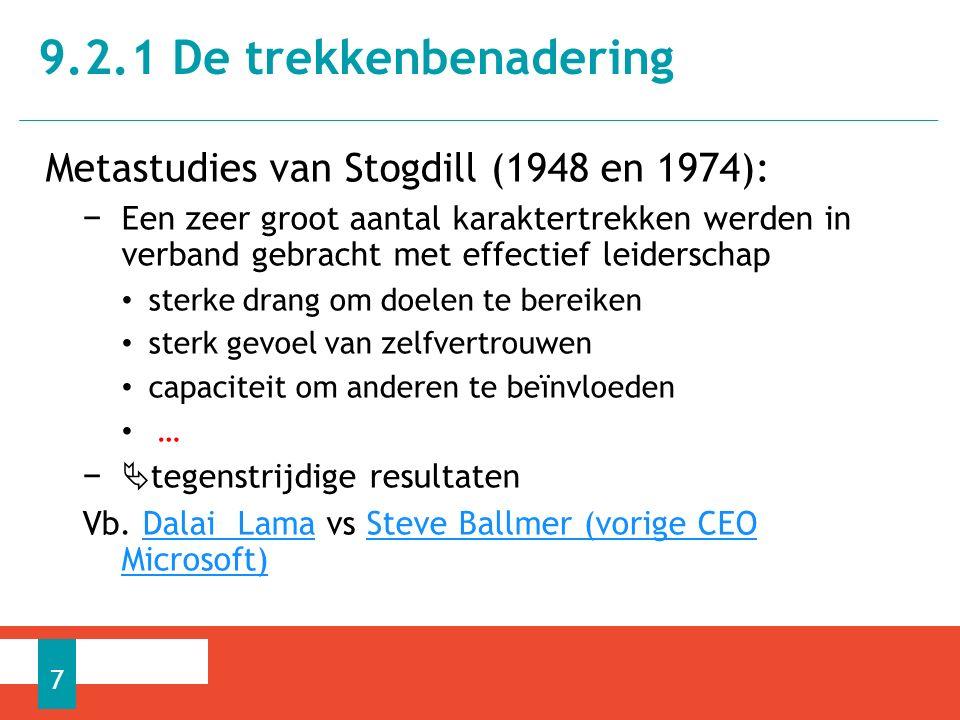 Metastudies van Stogdill (1948 en 1974): − Een zeer groot aantal karaktertrekken werden in verband gebracht met effectief leiderschap sterke drang om doelen te bereiken sterk gevoel van zelfvertrouwen capaciteit om anderen te beïnvloeden … −  tegenstrijdige resultaten Vb.