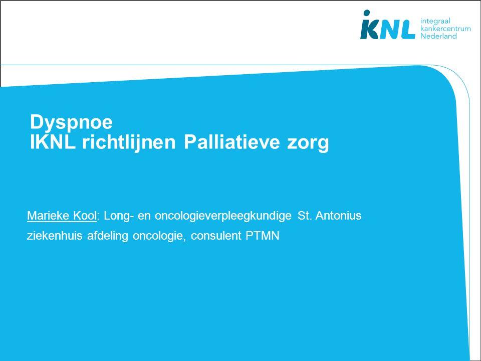 Dyspnoe IKNL richtlijnen Palliatieve zorg Marieke Kool: Long- en oncologieverpleegkundige St.