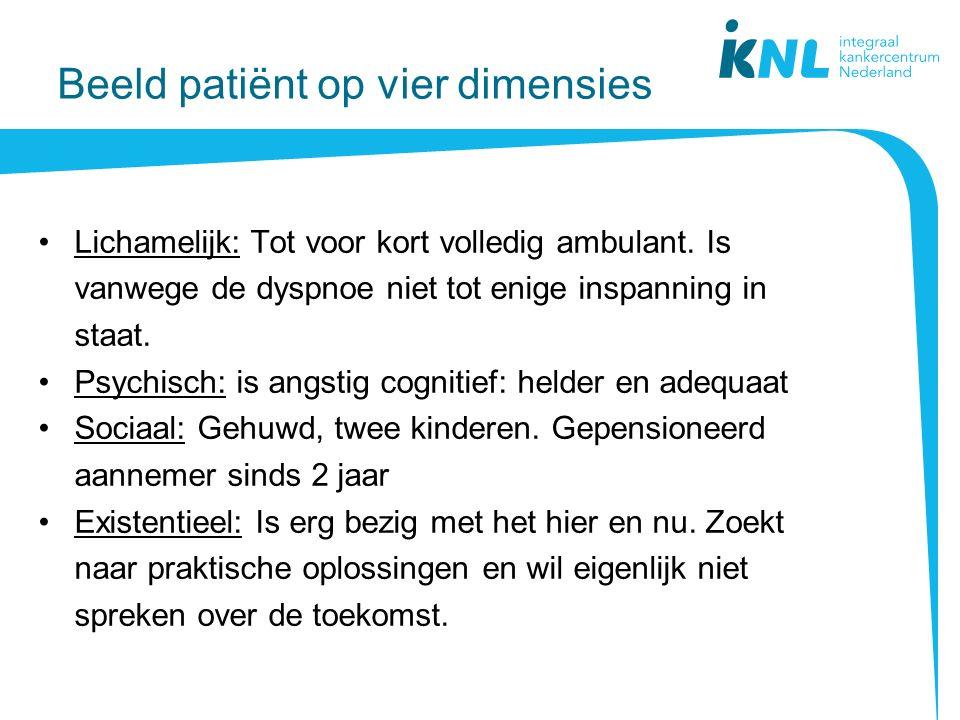 Beeld patiënt op vier dimensies Lichamelijk: Tot voor kort volledig ambulant.