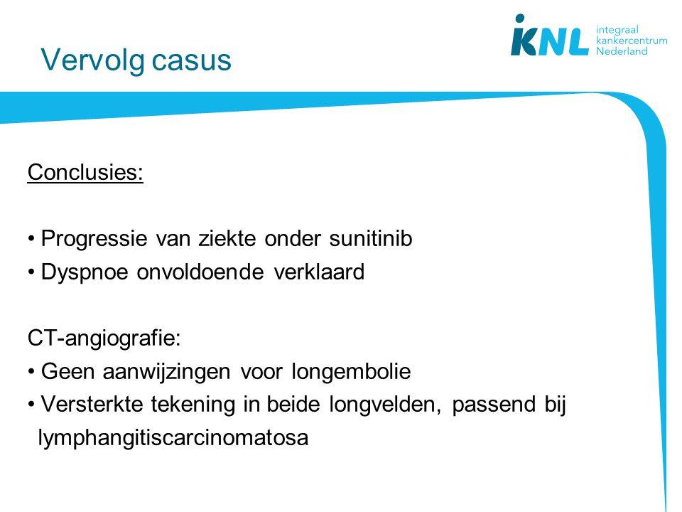 Vervolg casus Conclusies: Progressie van ziekte onder sunitinib Dyspnoe onvoldoende verklaard CT-angiografie: Geen aanwijzingen voor longembolie Versterkte tekening in beide longvelden, passend bij lymphangitiscarcinomatosa