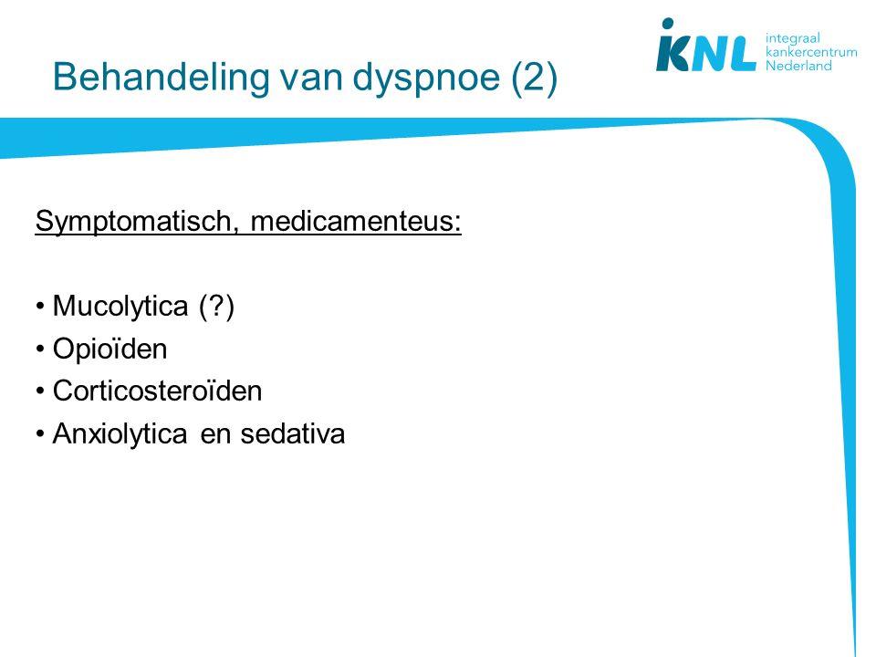 Behandeling van dyspnoe (2) Symptomatisch, medicamenteus: Mucolytica (?) Opioïden Corticosteroïden Anxiolytica en sedativa