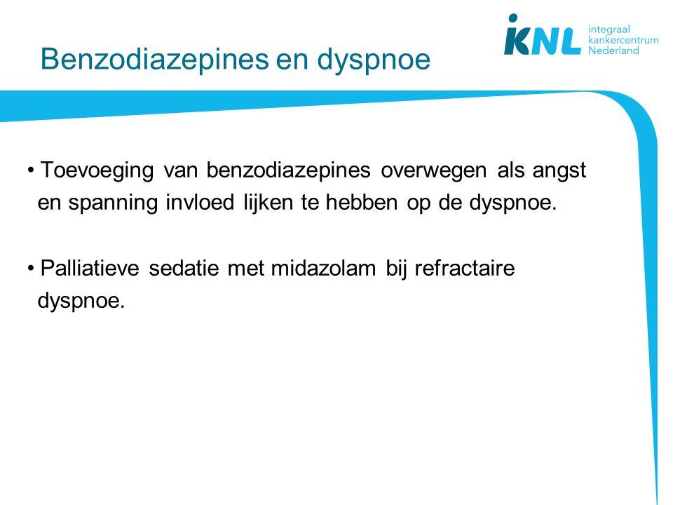 Benzodiazepines en dyspnoe Toevoeging van benzodiazepines overwegen als angst en spanning invloed lijken te hebben op de dyspnoe.