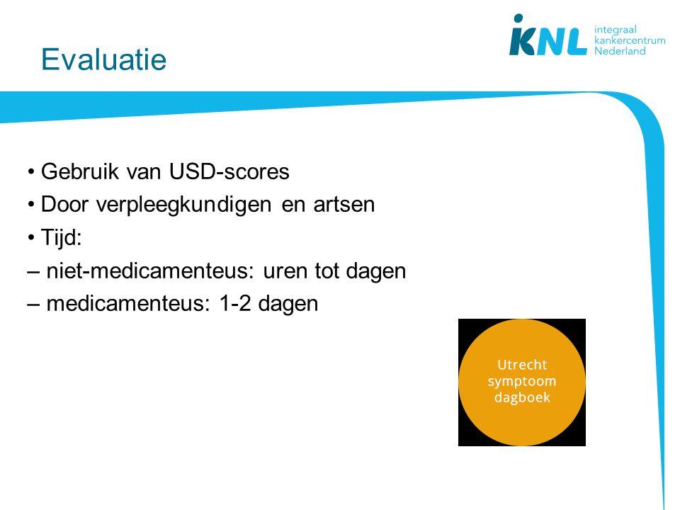 Evaluatie Gebruik van USD-scores Door verpleegkundigen en artsen Tijd: – niet-medicamenteus: uren tot dagen – medicamenteus: 1-2 dagen