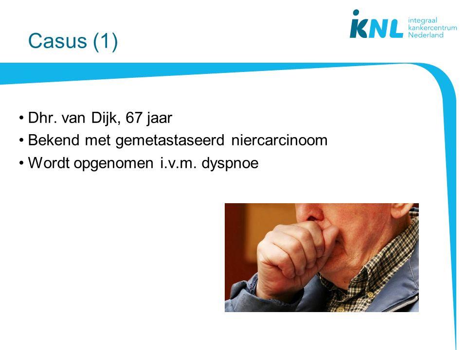 Casus (1) Dhr.van Dijk, 67 jaar Bekend met gemetastaseerd niercarcinoom Wordt opgenomen i.v.m.