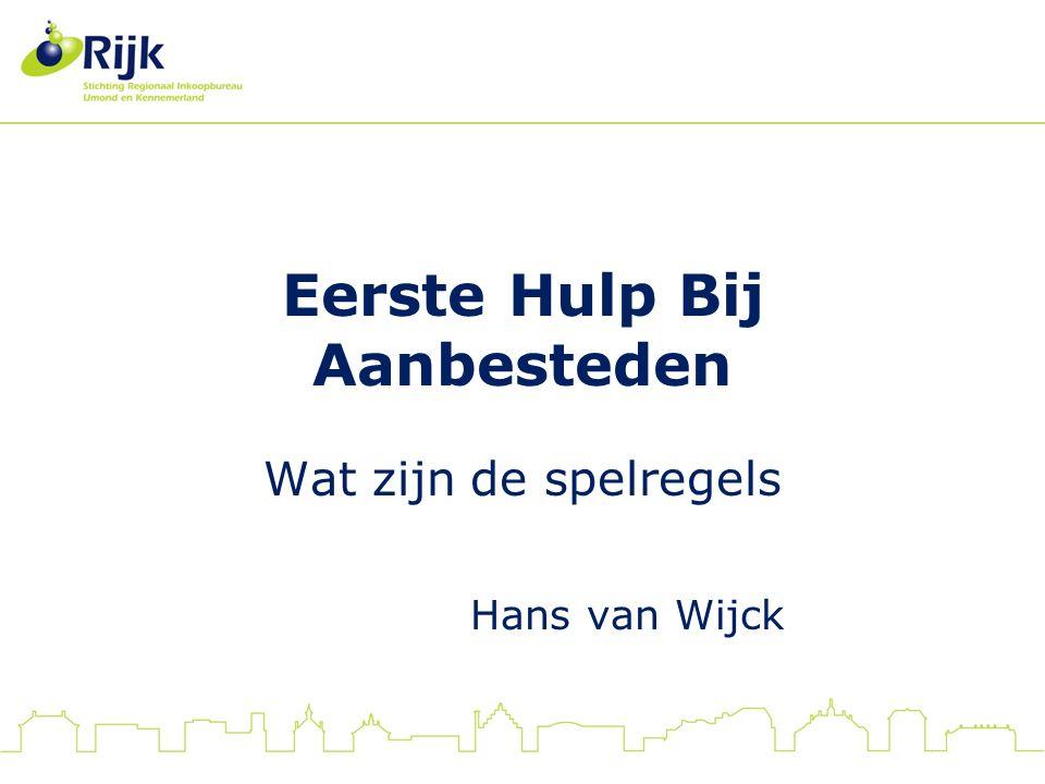 Eerste Hulp Bij Aanbesteden Wat zijn de spelregels Hans van Wijck