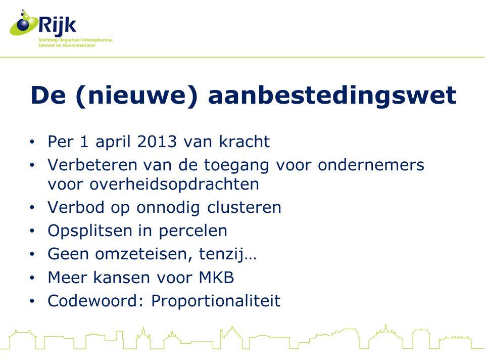 De (nieuwe) aanbestedingswet Per 1 april 2013 van kracht Verbeteren van de toegang voor ondernemers voor overheidsopdrachten Verbod op onnodig cluster