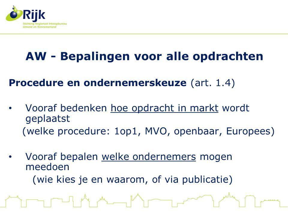 AW - Bepalingen voor alle opdrachten Procedure en ondernemerskeuze (art. 1.4) Vooraf bedenken hoe opdracht in markt wordt geplaatst (welke procedure:
