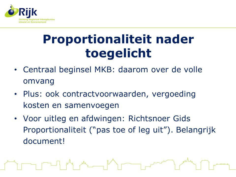 Proportionaliteit nader toegelicht Centraal beginsel MKB: daarom over de volle omvang Plus: ook contractvoorwaarden, vergoeding kosten en samenvoegen