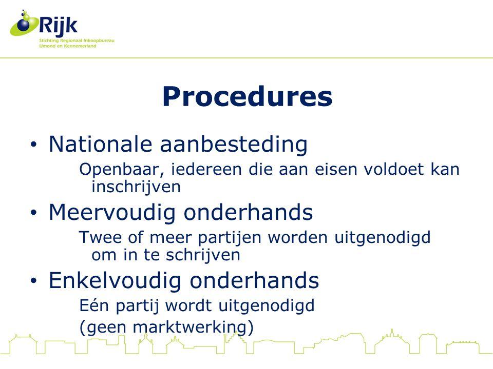 Procedures Nationale aanbesteding Openbaar, iedereen die aan eisen voldoet kan inschrijven Meervoudig onderhands Twee of meer partijen worden uitgenodigd om in te schrijven Enkelvoudig onderhands Eén partij wordt uitgenodigd (geen marktwerking)