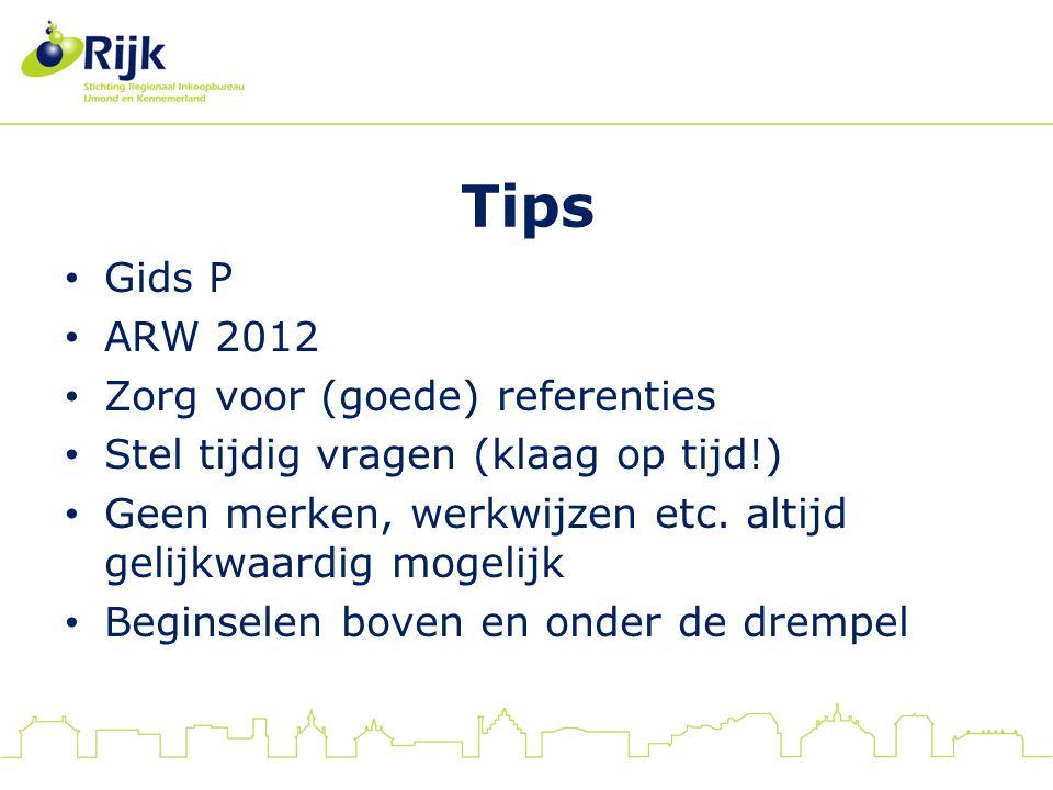 Tips Gids P ARW 2012 Zorg voor (goede) referenties Stel tijdig vragen (klaag op tijd!) Geen merken, werkwijzen etc. altijd gelijkwaardig mogelijk Begi