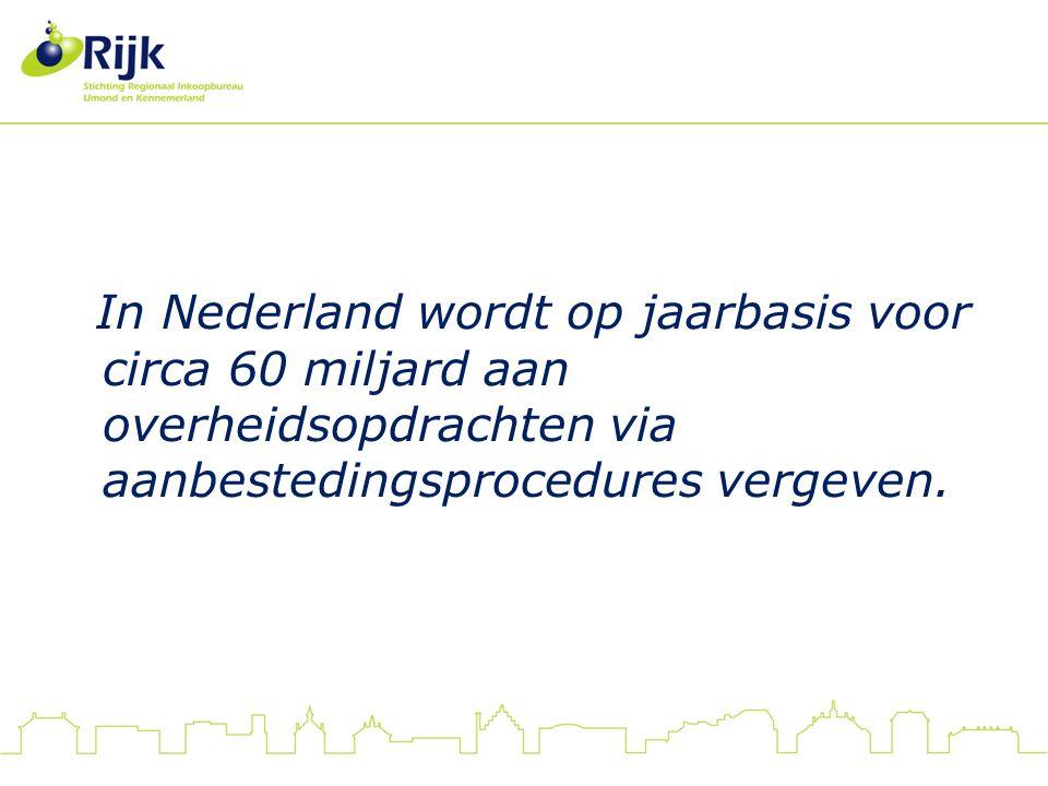 In Nederland wordt op jaarbasis voor circa 60 miljard aan overheidsopdrachten via aanbestedingsprocedures vergeven.