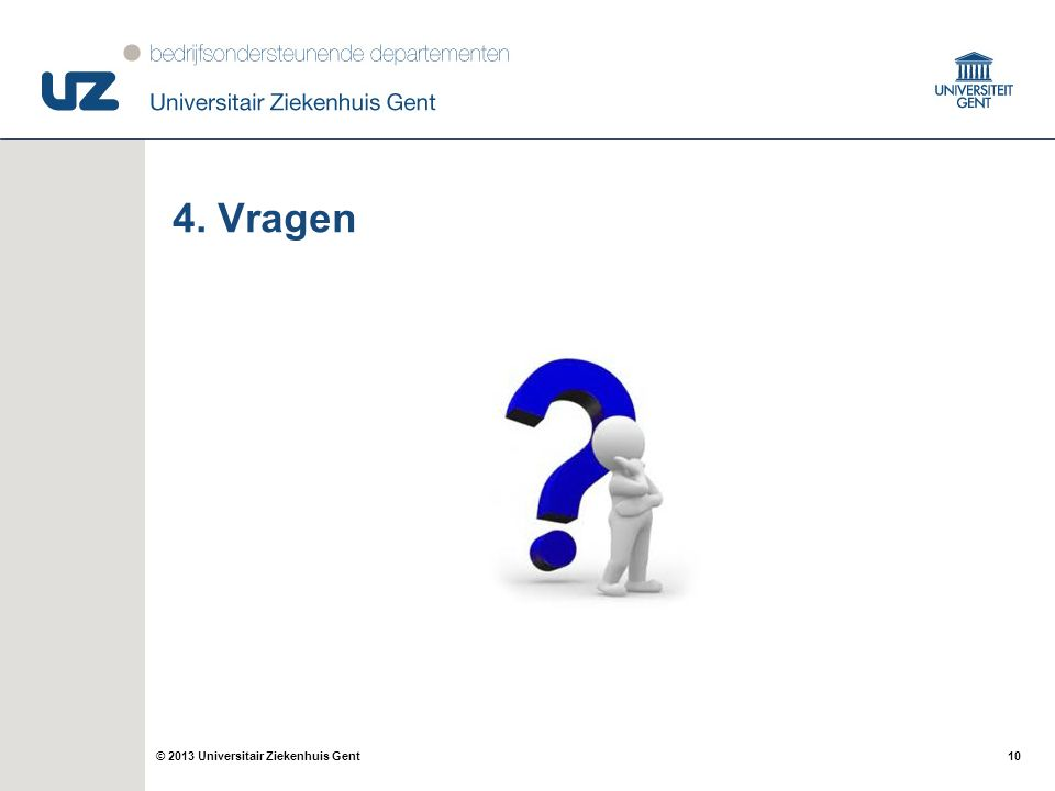 10© 2013 Universitair Ziekenhuis Gent 4. Vragen