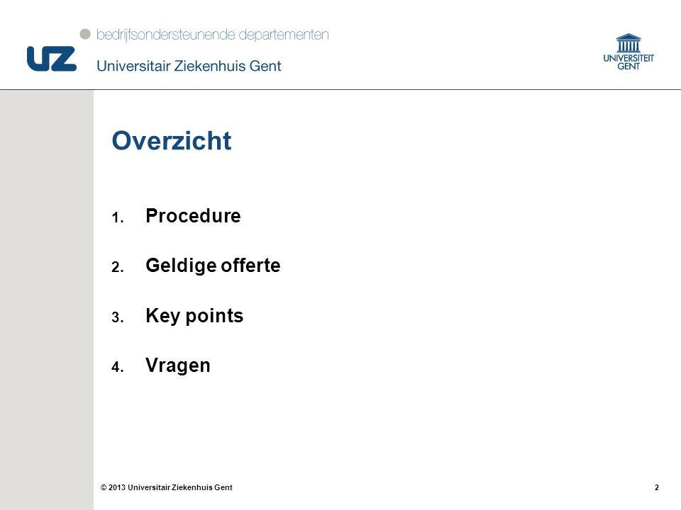 2© 2013 Universitair Ziekenhuis Gent Overzicht 1. Procedure 2.