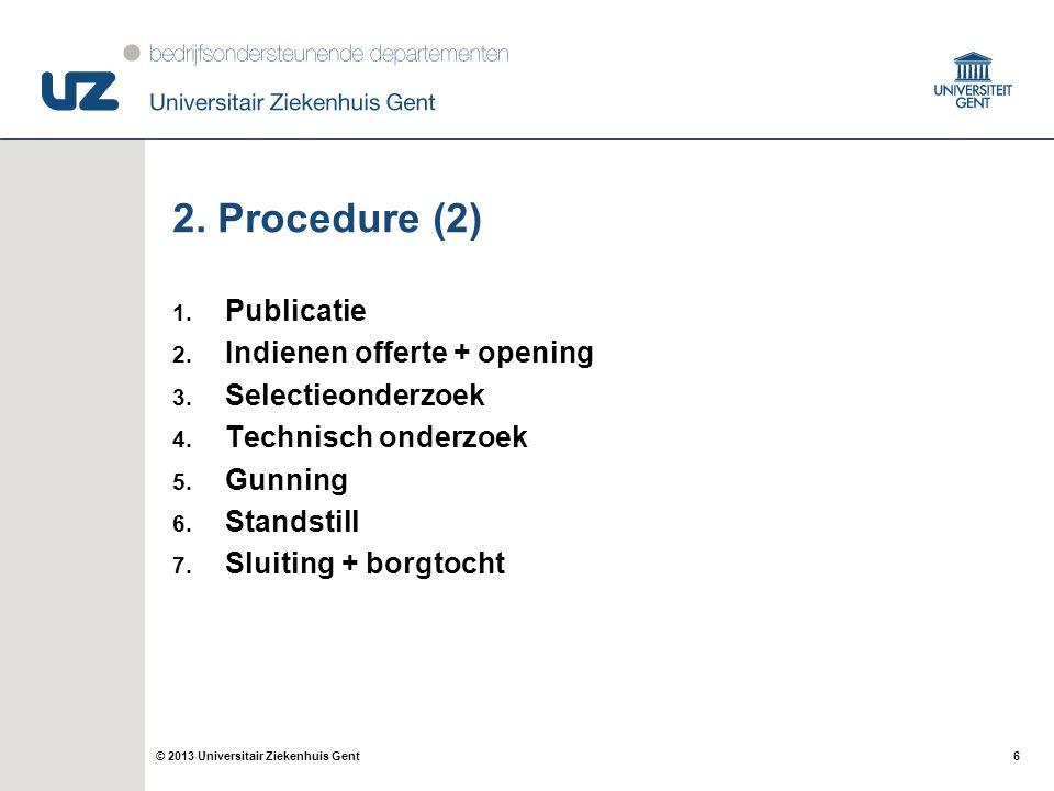 6© 2013 Universitair Ziekenhuis Gent 2. Procedure (2) 1.