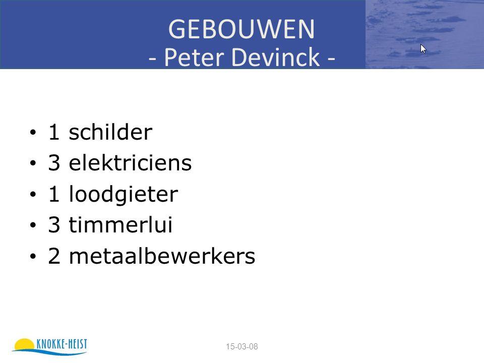 15-03-08 GEBOUWEN - Peter Devinck - 1 schilder 3 elektriciens 1 loodgieter 3 timmerlui 2 metaalbewerkers