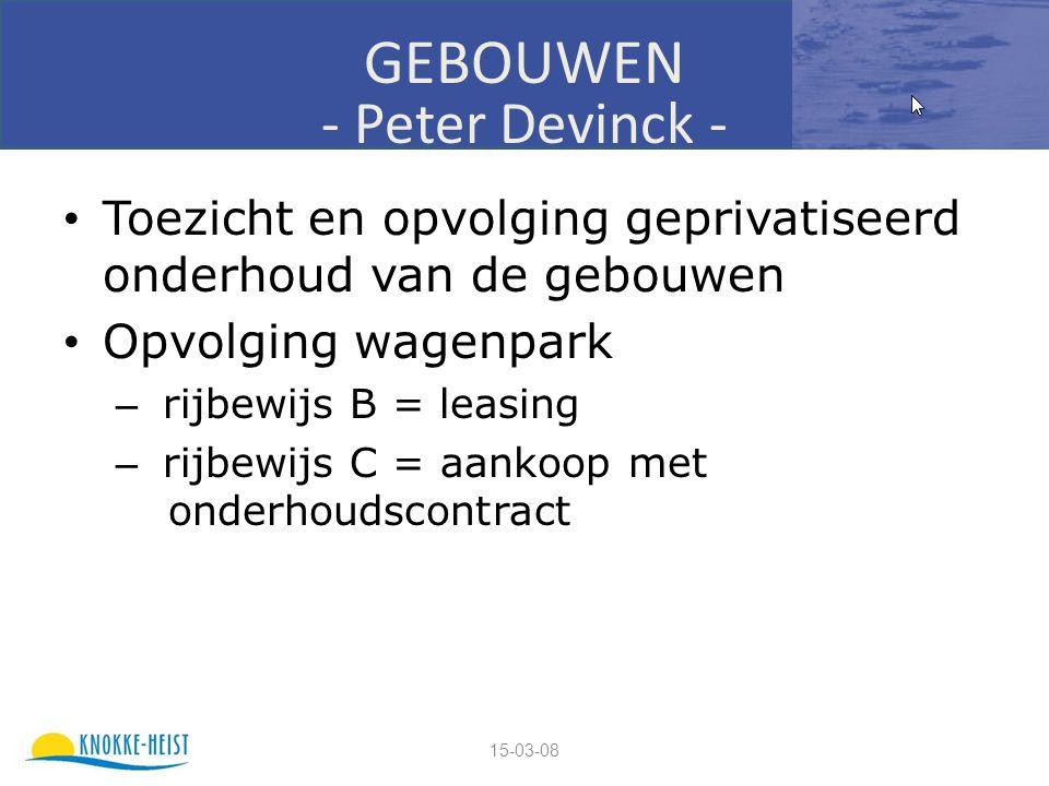15-03-08 GEBOUWEN - Peter Devinck - Toezicht en opvolging geprivatiseerd onderhoud van de gebouwen Opvolging wagenpark – rijbewijs B = leasing – rijbewijs C = aankoop met onderhoudscontract