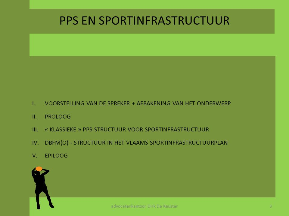 PPS EN SPORTINFRASTRUCTUUR DEEL I – PROLOOG 4advocatenkantoor Dirk De Keuster