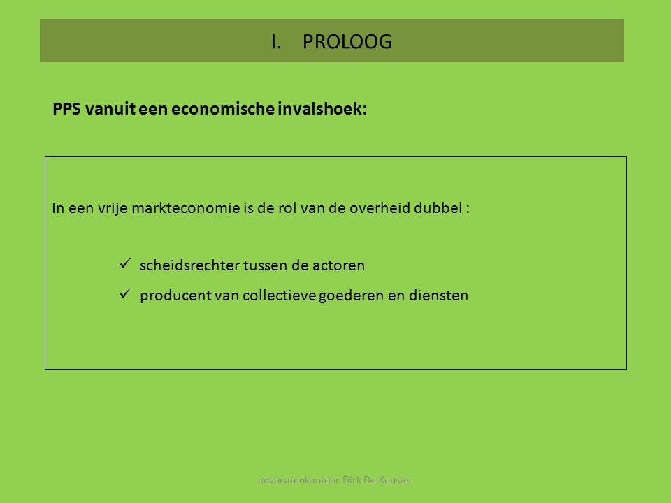 I. PROLOOG PPS vanuit een economische invalshoek: In een vrije markteconomie is de rol van de overheid dubbel : scheidsrechter tussen de actoren produ