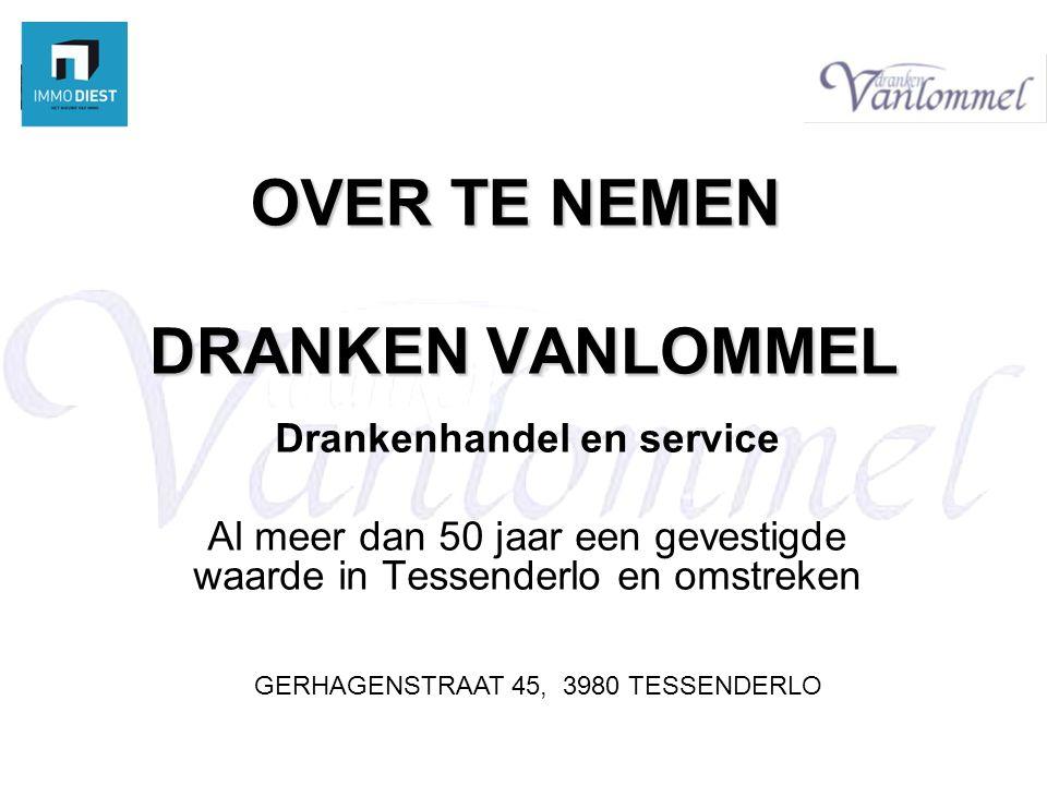 DRANKEN VANLOMMEL Drankenhandel en service Al meer dan 50 jaar een gevestigde waarde in Tessenderlo en omstreken GERHAGENSTRAAT 45, 3980 TESSENDERLO OVER TE NEMEN