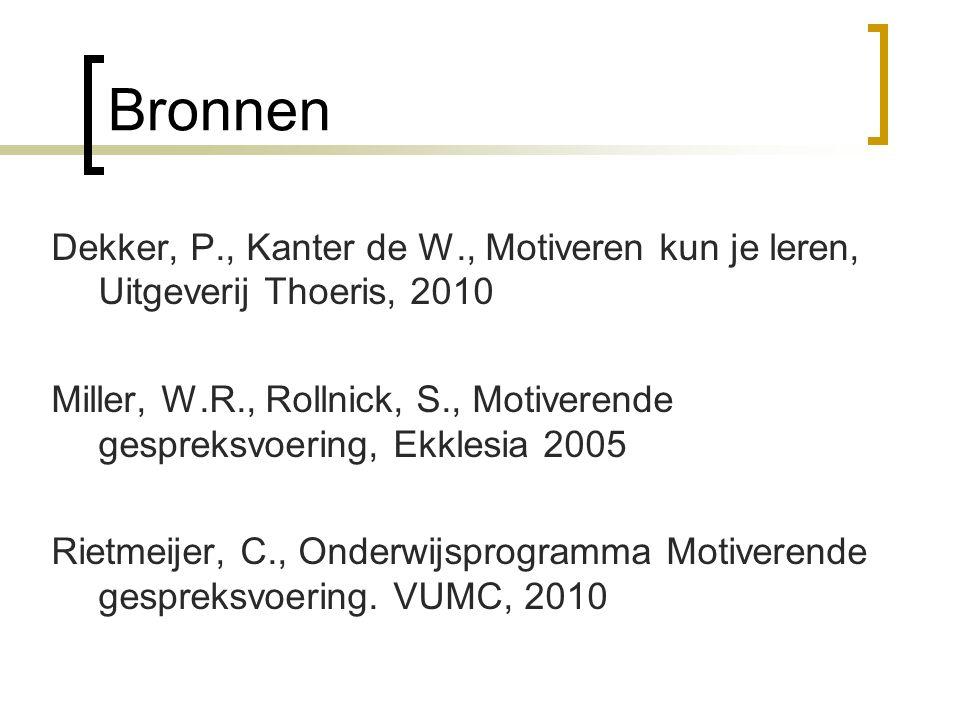 Bronnen Dekker, P., Kanter de W., Motiveren kun je leren, Uitgeverij Thoeris, 2010 Miller, W.R., Rollnick, S., Motiverende gespreksvoering, Ekklesia 2005 Rietmeijer, C., Onderwijsprogramma Motiverende gespreksvoering.
