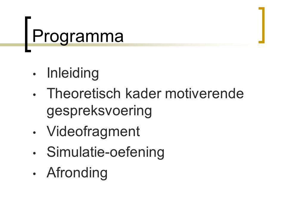 Programma Inleiding Theoretisch kader motiverende gespreksvoering Videofragment Simulatie-oefening Afronding