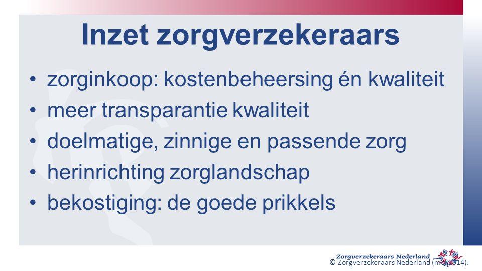Inzet zorgverzekeraars zorginkoop: kostenbeheersing én kwaliteit meer transparantie kwaliteit doelmatige, zinnige en passende zorg herinrichting zorglandschap bekostiging: de goede prikkels © Zorgverzekeraars Nederland (mei 2014).