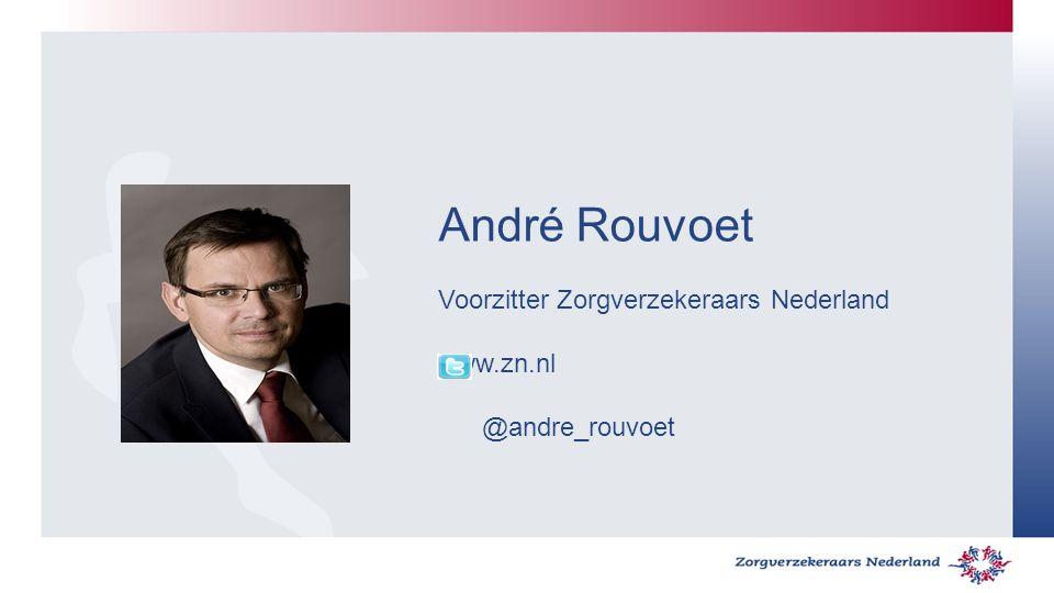 André Rouvoet Voorzitter Zorgverzekeraars Nederland www.zn.nl @andre_rouvoet