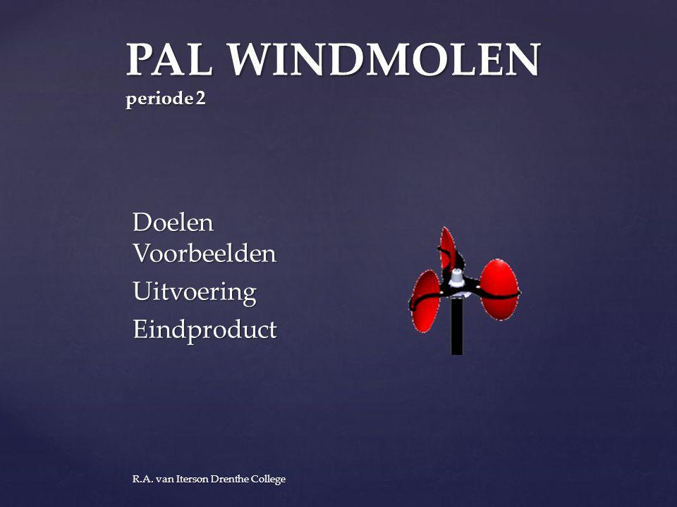 PAL WINDMOLEN periode 2 Doelen Voorbeelden UitvoeringEindproduct R.A. van Iterson Drenthe College