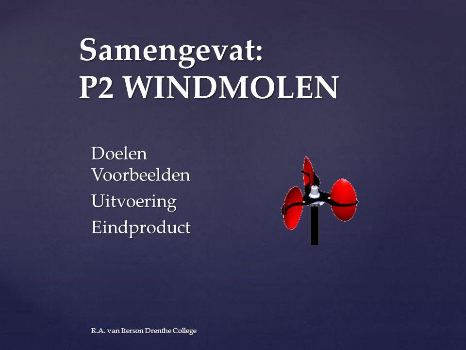 Samengevat: P2 WINDMOLEN Doelen Voorbeelden UitvoeringEindproduct R.A. van Iterson Drenthe College