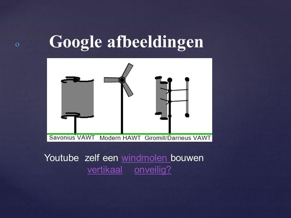 o Google afbeeldingen Youtube zelf een windmolen bouwenwindmolen vertikaal onveilig vertikaalonveilig